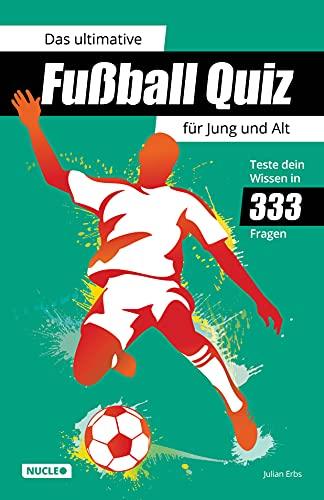 Das ultimative Fußball Quiz für Jung und Alt: Teste dein Wissen in 333 Fragen: Quiz-Buch mit Fragen zu WM, EM, Spielern, Rekorden & Co.   Geschenk für Fußball-Fans