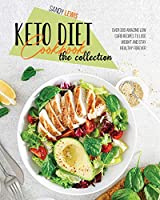 Keto Diet Cookbook The Collection: Over 300 Amazing Low Carb Recipes To Lose Weight And Stay Healthy Forever