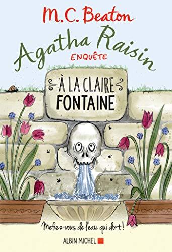 Agatha Raisin enquête 7 - A la claire fontaine: Mefiez-vous de l'eau qui dort !