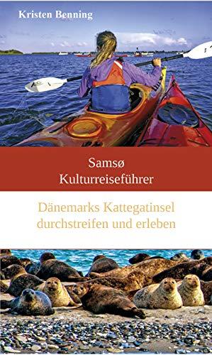Samsø Kulturreiseführer: Dänemarks Kattegatinsel durchstreifen und erleben (Durchstreifen & Erleben 5)