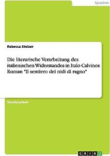 Die Literarische Verarbeitung Des Italienischen Widerstandes in Italo Calvinos Roman -Il Sentiero Dei Nidi Di Ragno-