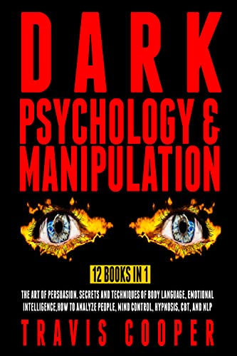 Dark Psychology and Manipulation: 12 Books in 1. The Art of Persuasion. Secrets and Techniques of Body Language, Emotional Intelligence, How to Analyze ... Hypnosis, CBT, and NLP (English Edition)