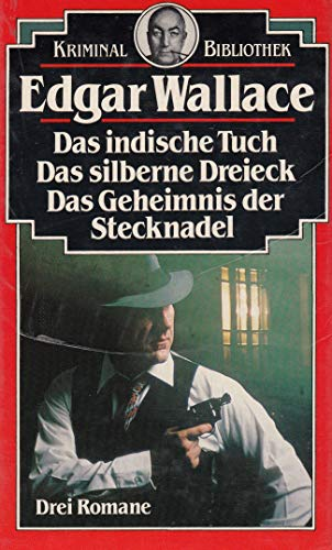 Das indische Tuch / Das silberne Dreieck / Das Geheimnis der Stecknadel. Kriminal-Bibliothek-Drei Romane in einem Band.
