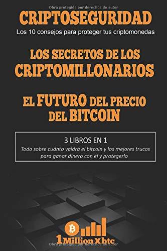 3 EN 1: CRIPTOSEGURIDAD (Los 10 consejos para proteger tus criptomonedas + LOS SECRETOS DE LOS CRIPTOMILLONARIOS + EL FUTURO DEL PRECIO DEL BITCOIN (1Millionxbtc)