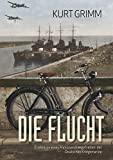 Die Flucht - Erlebnisse eines Matrosenobergefreiten der Deutschen Kriegsmarine