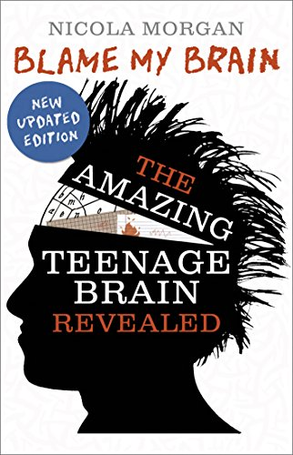Blame My Brain: the Amazing Teenage Brain Revealed (English Edition)