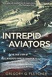 Intrepid Aviators: The American Flyers Who Sank Japan's Greatest Battleship