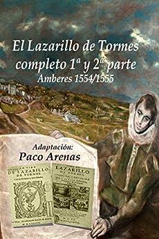 EL LAZARILLO DE TORMES y la Segunda parte Edición Amberes 1555: Lectura fácil al castellano actual (Spanish Edition) by [Paco Martínez López, Paco Arenas]