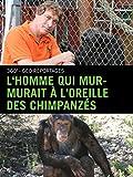 L'Homme qui murmurait à l'oreille des chimpanzés