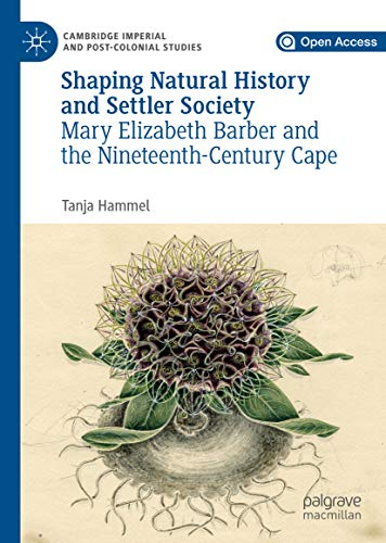 Shaping Natural History and Settler Society: Mary Elizabeth Barber and the Nineteenth-Century Cape (Cambridge Imperial and Post-Colonial Studies) (English Edition)