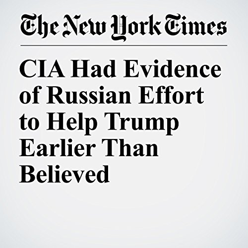 CIA Had Evidence of Russian Effort to Help Trump Earlier Than Believed copertina