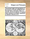 The present state and regulations of the Church of Russia. Establish'd by the late Tsar's royal edict. Also in a second volume a collection of several ... fleets, expedition to Derbent Volume 2 of 2