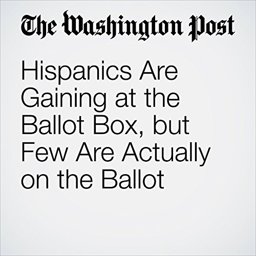 Hispanics Are Gaining at the Ballot Box, but Few Are Actually on the Ballot cover art