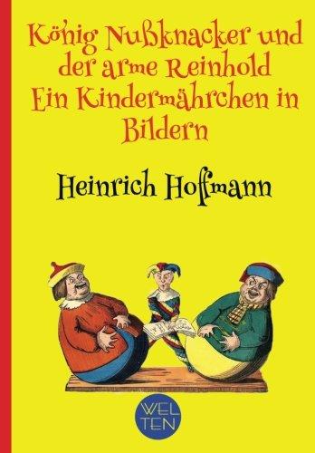König Nussknacker und der arme Reinhold. Ein Kindermärchen in Bildern von Heinrich: Neue Farbillustrationen