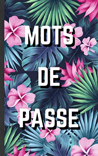 Mots de passe: carnet de mots de passe | Vos adresses internet et codes secrets en sécurité - français, petit format, index alphabétique - couverture motif floral