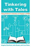 Tinkering with Tales: Using Children's Literature to Engage in STEM (English Edition)
