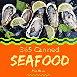 Canned Seafood 365: Enjoy 365 Days With Amazing Canned Seafood Recipes...