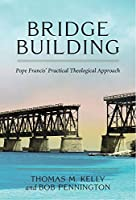 Bridge Building: Pope Francis' Practical Theological Approach