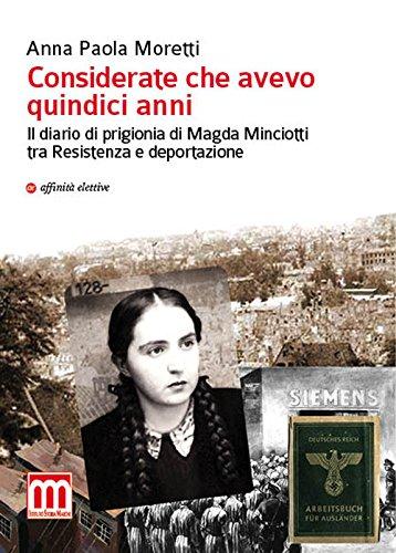 Considerate che avevo quindici anni. Il diario di prigionia di Magda Minciotti tra Resistenza e deportazione