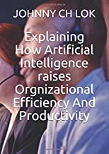 Explaining  How Artificial Intelligence raises Orgnizational Efficiency And Productivity