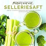 Probier's mal mit...Selleriesaft und Co.: 50 Säfte, Smoothies und Drinks mit Sellerie