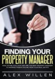 Finding Your Property Manager: How to Find, Evaluate and Hire the Best Property Manager to Maximize Passive Income From Your Real Estate (English Edition)