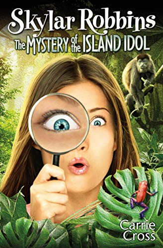 Skylar Robbins: The Mystery of the Island Idol (Skylar Robbins mysteries Book 5) by [Carrie Cross]