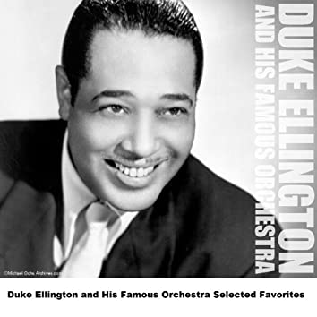 Duke Ellington and His Famous Orchestra Selected Favorites