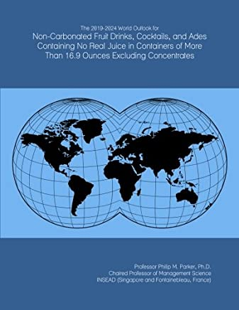 The 2019-2024 World Outlook for Non-Carbonated Fruit Drinks, Cocktails, and Ades Containing No Real Juice in Containers of More Than 16.9 Ounces Excluding Concentrates