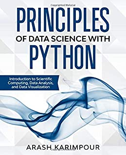 Principles of Data Science with Python: Introduction to Scientific Computing, Data Analysis, and Data Visualization