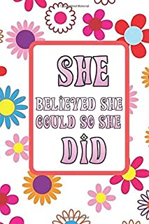 She Believed She could so she Did: PLUS 52 BRIAN DUMP SHEETS  Write your dreams and vision down in this inspirational journal, Take the time to review ... PUT IN YOUR OWN START DATE AND FINISH DATE )