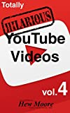 Totally Hilarious YouTube Videos: volume 4: Funny, Family Friendly, SFW (Funny YouTube Videos Comedy...