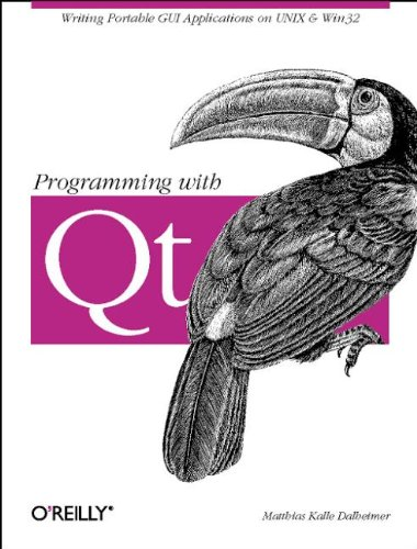 Programming with Qt: Writing Portable GUI applications on UNIX and Win32: Write Portable GUI Applications on UNIX & Win32