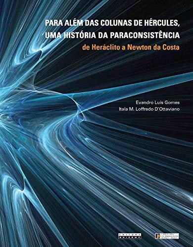 Para além das Colunas de Hércules, uma história da paraconsistência: de Heráclito a Newton da Costa