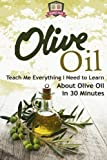 Olive Oil: Teach Me Everything I Need To Know Learn About Olive Oil