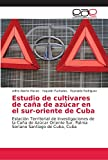 Estudio de cultivares de caña de azúcar en el sur-oriente de Cuba: Estación Territorial de Investigaciones de la Caña de Azúcar Oriente Sur, Palma Soriano Santiago de Cuba, Cuba