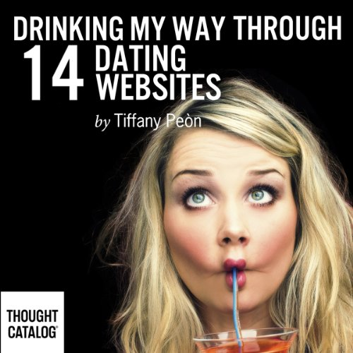 Drinking My Way Through 14 Online Dating Websites cover art