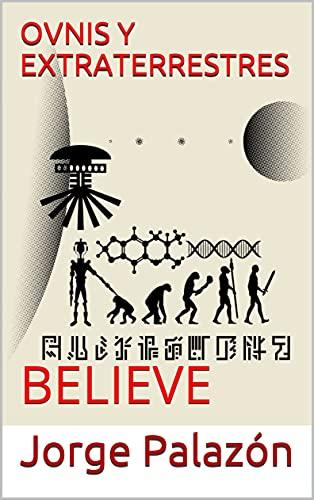 OVNIS Y EXTRATERRESTRES: BELIEVE