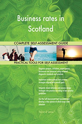 Business rates in Scotland All-Inclusive Self-Assessment - More than 660 Success Criteria, Instant Visual Insights, Comprehensive Spreadsheet Dashboard, Auto-Prioritized for Quick Results
