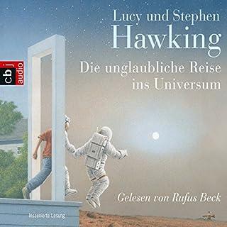 Die unglaubliche Reise ins Universum                   Autor:                                                                                                                                 Stephen Hawking,                                                                                        Lucy Hawking                               Sprecher:                                                                                                                                 Rufus Beck                      Spieldauer: 5 Std. und 12 Min.     101 Bewertungen     Gesamt 4,5