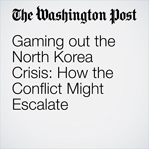 Gaming out the North Korea Crisis: How the Conflict Might Escalate audiobook cover art