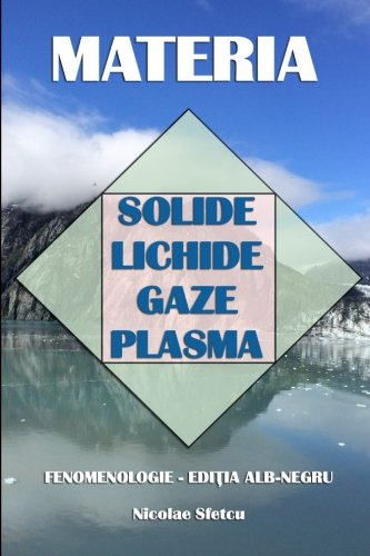 Materia: Solide, Lichide, Gaze, Plasma: Fenomenologie (Editia alb-negru)
