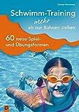 Schwimm-Training: 60 neue Spiel- und Übungsformen
