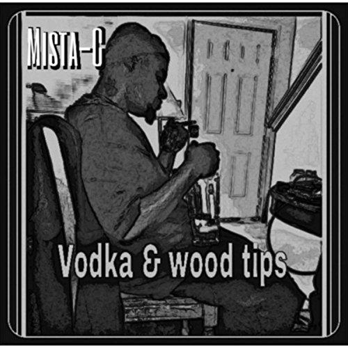 Vodka & Wood Tips [Explicit]
