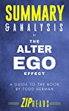 Summary & Analysis of The Alter Ego Effect: The Power of Secret Identities to Transform Your Life | A Guide to the Book by Todd Herman