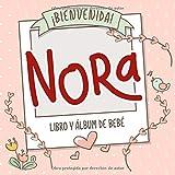 ¡Bienvenida Nora! Libro y álbum de bebé: Libro de bebé y álbum para bebés personalizado, regalo para el embarazo y el nacimiento, nombre del bebé en la portada