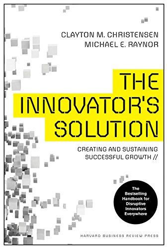 The Innovator's Solution (Creating and Sustainability Successful Growth)