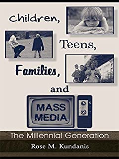 Children, Teens, Families, and Mass Media: The Millennial Generation (Routledge Communication Series)