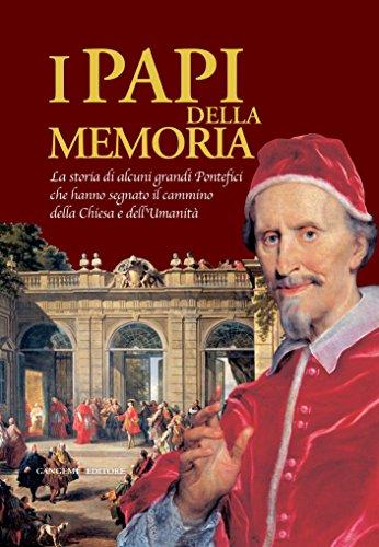 I Papi della Memoria: La storia di alcuni grandi Pontefici che hanno segnato il cammino della Chiesa e dell'Umanità (Italian Edition)