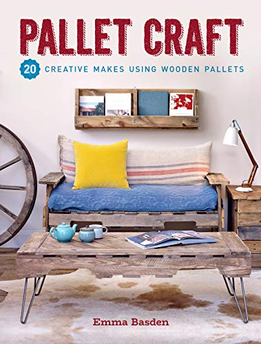 Pallet Craft: 20 Creative Makes Using Wooden Pallets (English Edition)
